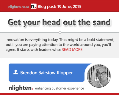 nlighten.co.za - Customer Experience Blog 19 June 2015. Get your head out of the sand
