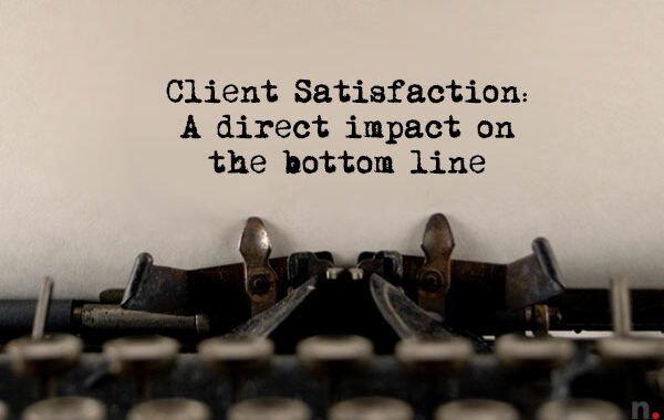 Client Satisfaction: A direct impact on the bottom line