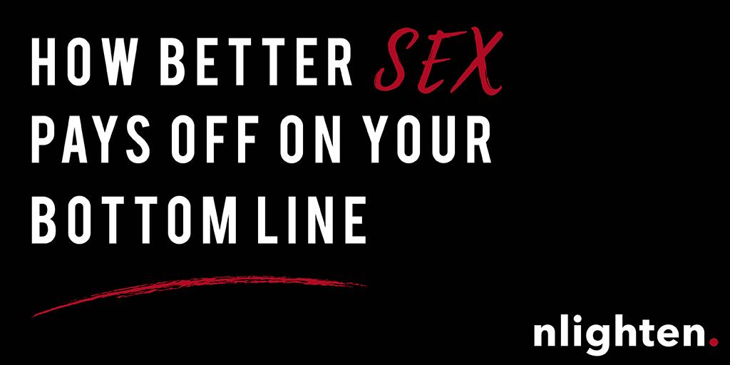 nlighten Blog_Better SEX pays off on your bottom line_16 Novemberber 2017