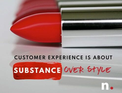 Customer Experience is About Substance Over Style