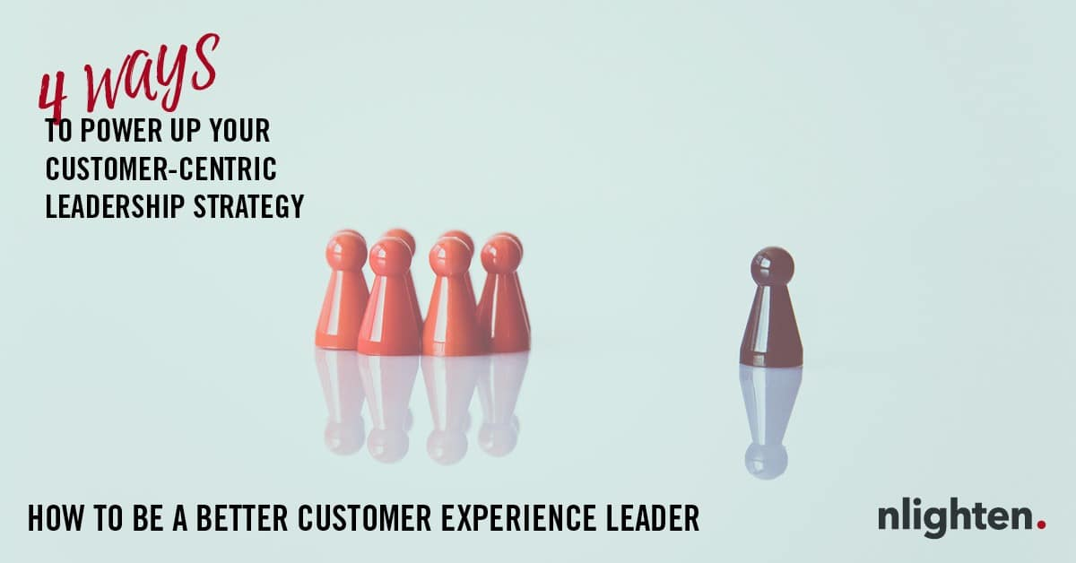 How to be a better CX leader_nlighten article_July_2019