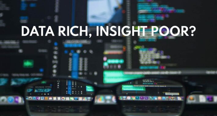 Data Rich, Insight Poor?