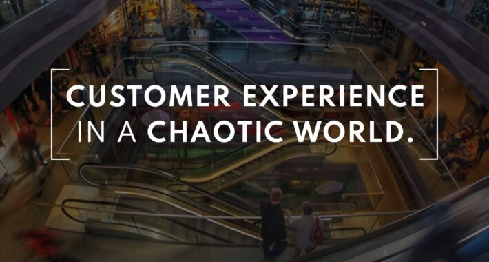 Customer experience in a chaotic world