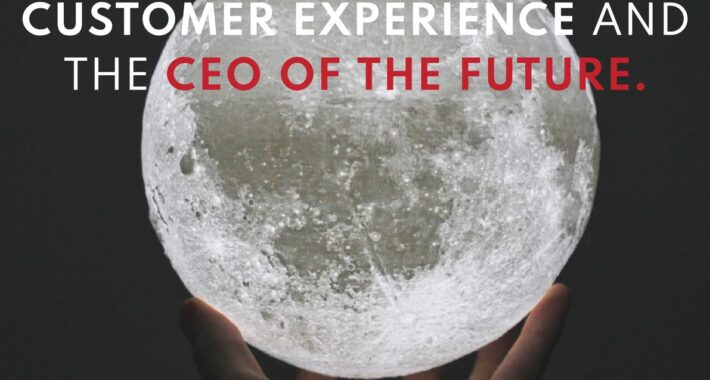 Customer experience and the CEO of the future