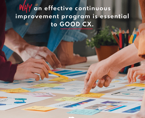 Why an effective continuous improvement program is essential to good CX