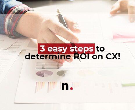 3 easy steps to determine ROI on CX