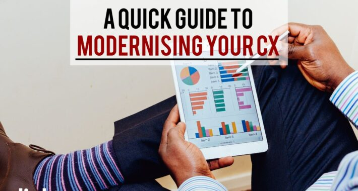A quick guide to modernising your CX