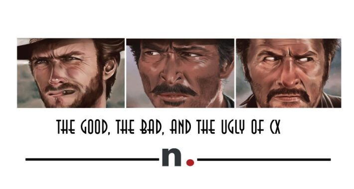 The Good, The Bad, and The Ugly of CX